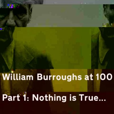 William Burroughs at 100: Part 1 'Nothing Is True...' Tickets | International Anthony Burgess Foundation Manchester  | Sat 13th December 2014 Lineup
