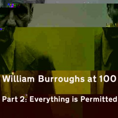 William Burroughs at 100: Part 2  '...Everything Is Permitted' Tickets | International Anthony Burgess Foundation Manchester  | Sun 14th December 2014 Lineup