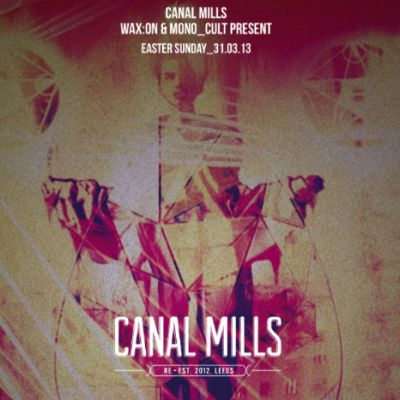 Canal Mills, Wax:On + mono_cult presents Maya Jane Coles, Joy Orbison, John Talabot and many more  Tickets | Canal Mills Leeds  | Sun 31st March 2013 Lineup
